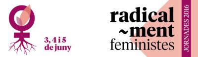 """Jornades Feministes 2016: """"Radical-ment Feministes"""""""